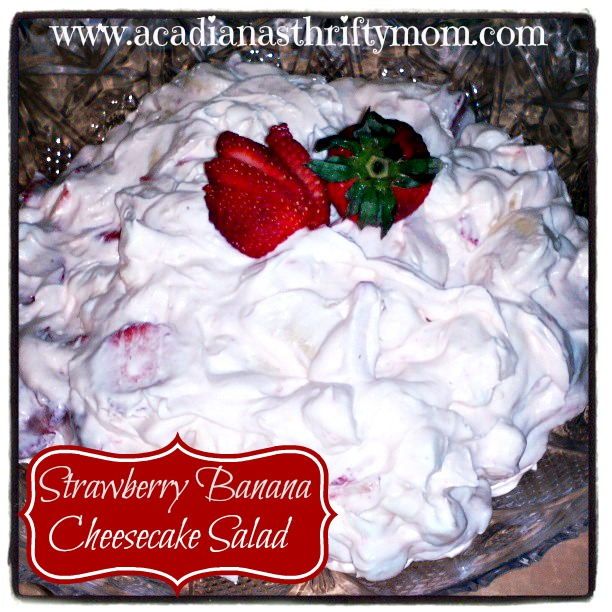 Strawberry Banana Cheesecake Salad - Acadiana's Thrifty Mom