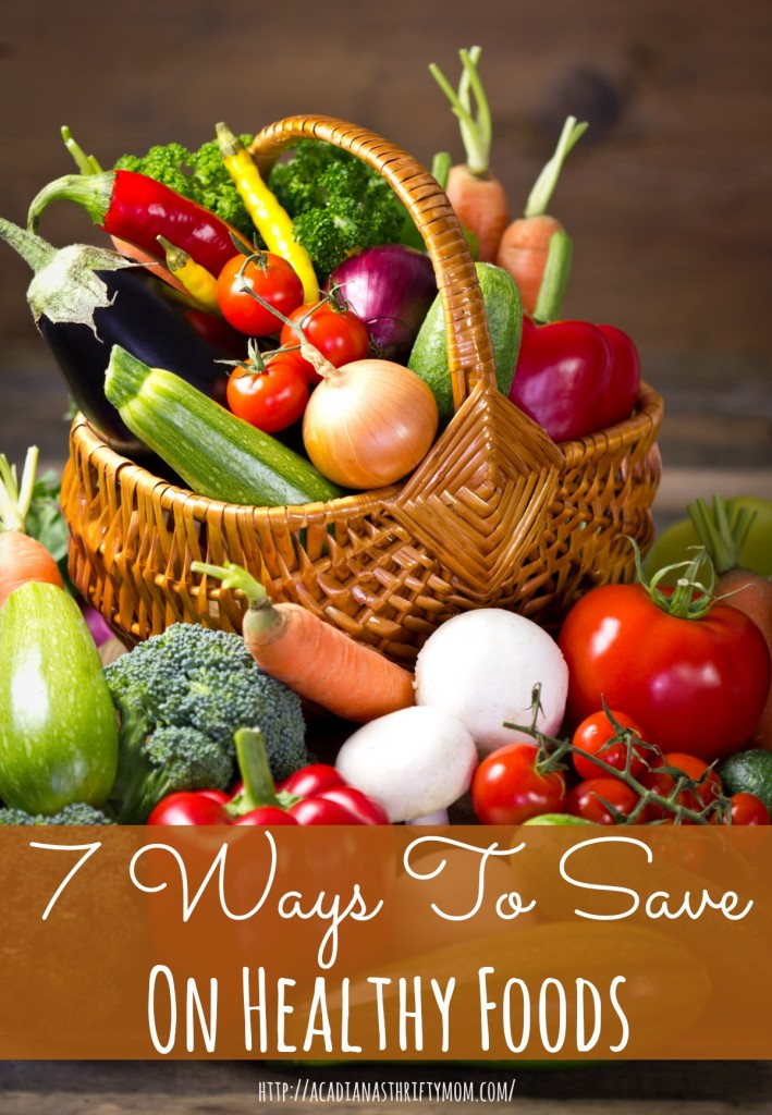 7 Ways To Save On Healthy Foods